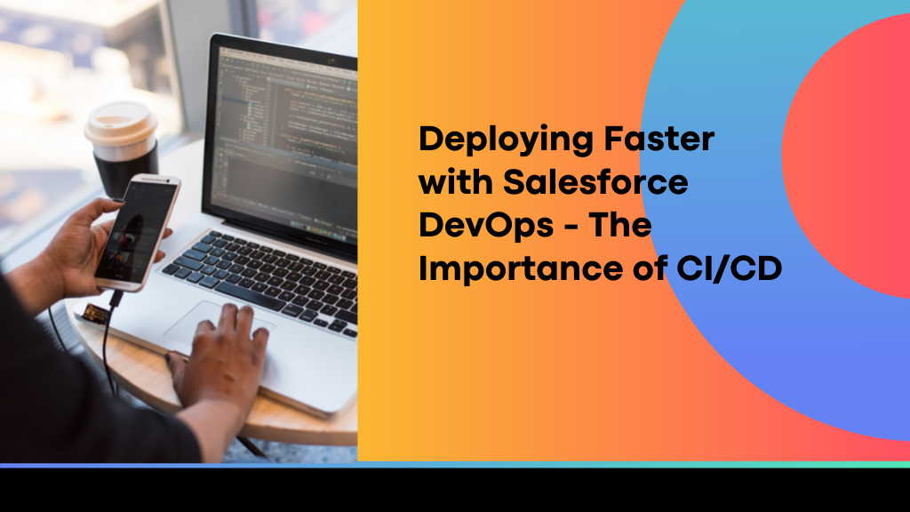 Deploying Faster with Salesforce DevOps - The Importance of CI/CD